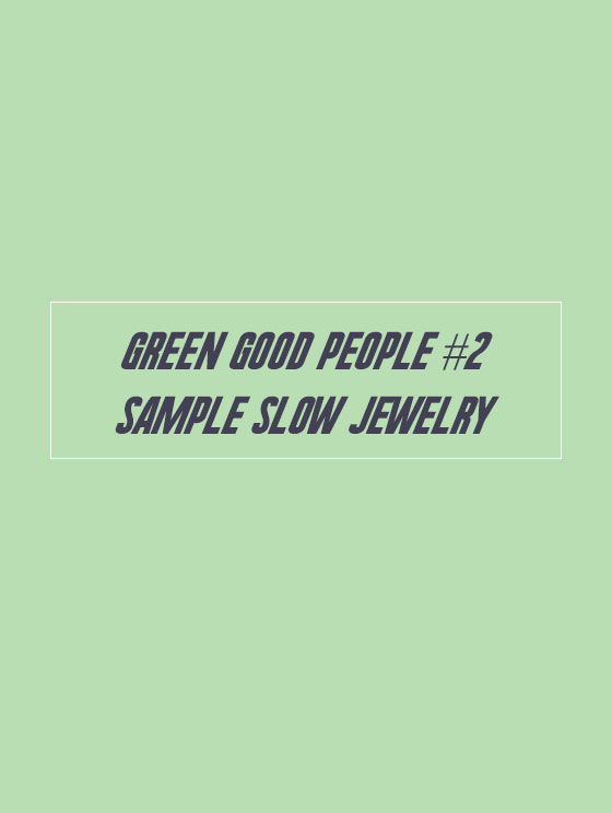 GREEN GOOD PEOPLE #2 NORA DE SAMPLE SLOW JEWELRY