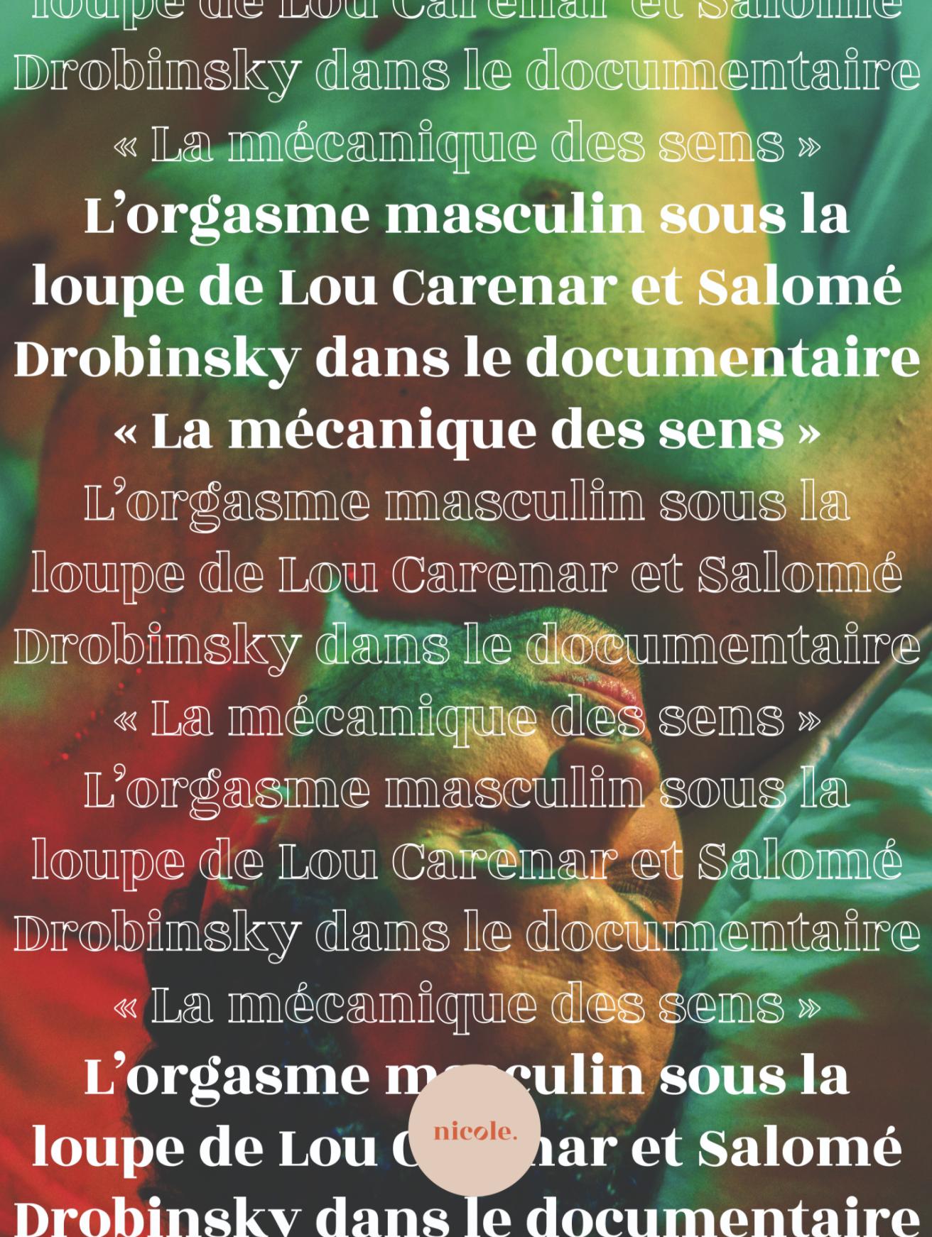 L'ORGASME MASCULIN SOUS LA LOUPE DE LOU CARENAR ET SALOMÉ DROBINSKY DANS LE DOCUMENTAIRE « LA MÉCANIQUE DES SENS »